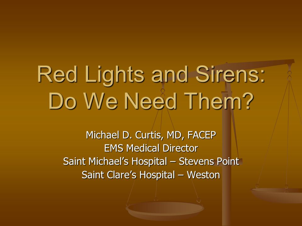 Red Lights and Sirens: Do We Need Them. Michael D.