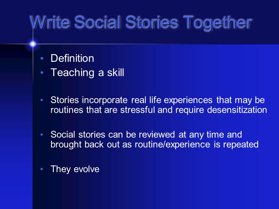 Write Experience Stories Together Students participate in activities then write a story based on the experience Stories incorporate real life experiences that may be fun and memorable Experience stories can be written using objects, pictures, print or any combination Experience stories can be reviewed at any time and brought back out as routine/experience is repeated