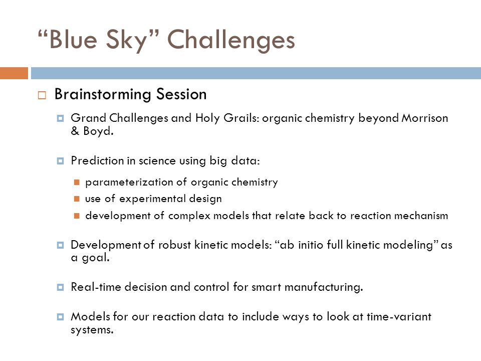 Blue Sky Challenges  Brainstorming Session  Grand Challenges and Holy Grails: organic chemistry beyond Morrison & Boyd.
