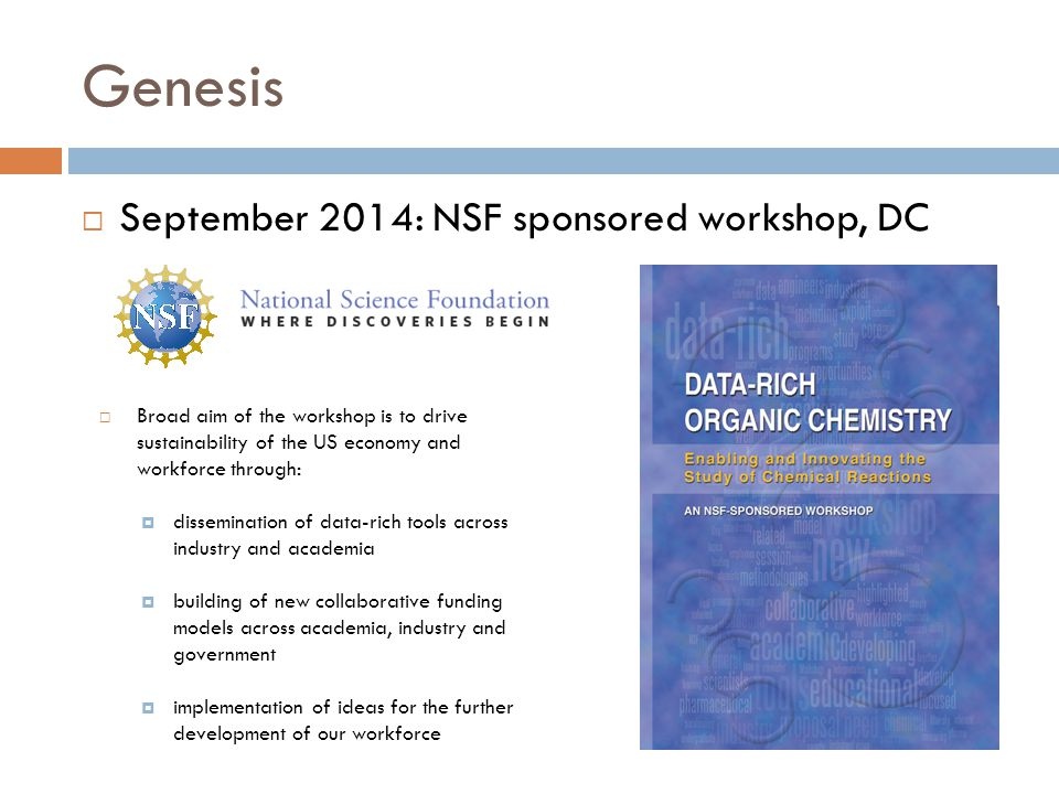Genesis  September 2014: NSF sponsored workshop, DC  Broad aim of the workshop is to drive sustainability of the US economy and workforce through:  dissemination of data-rich tools across industry and academia  building of new collaborative funding models across academia, industry and government  implementation of ideas for the further development of our workforce