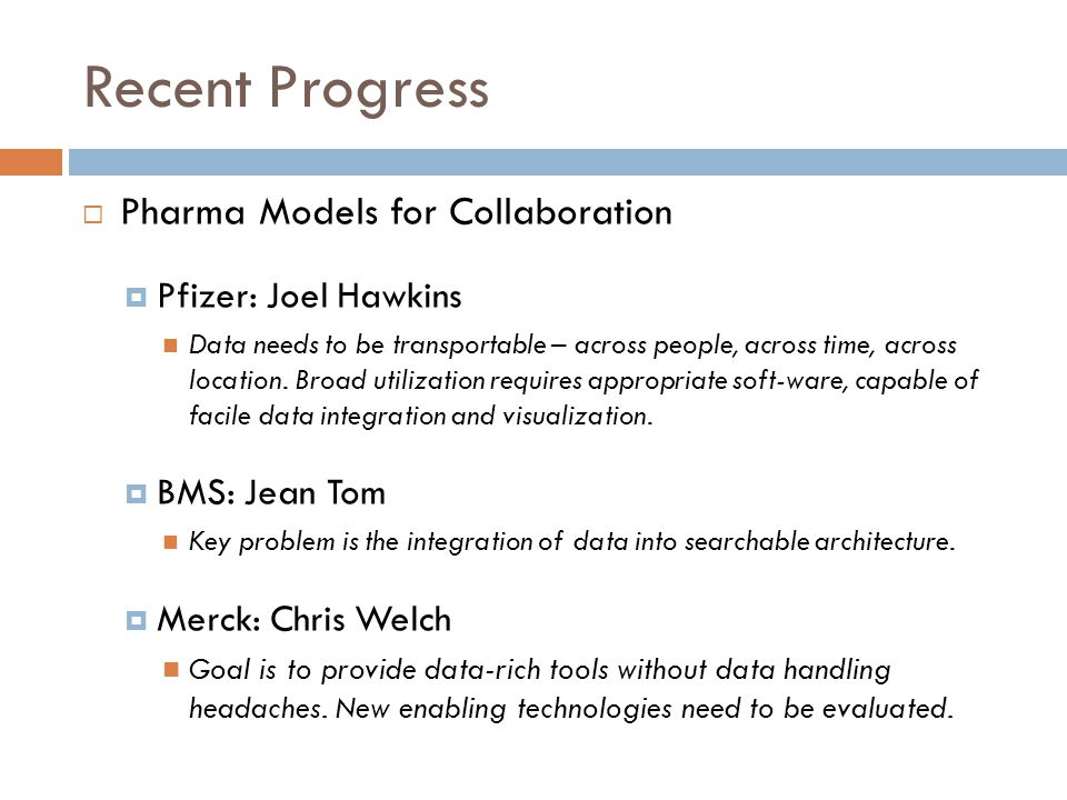Recent Progress  Pharma Models for Collaboration  Pfizer: Joel Hawkins Data needs to be transportable – across people, across time, across location.
