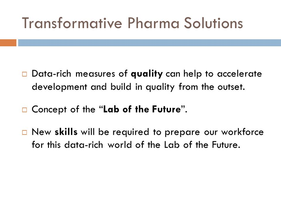 Transformative Pharma Solutions  Data-rich measures of quality can help to accelerate development and build in quality from the outset.