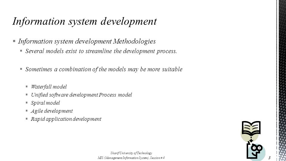  Information system development Methodologies  Several models exist to streamline the development process.