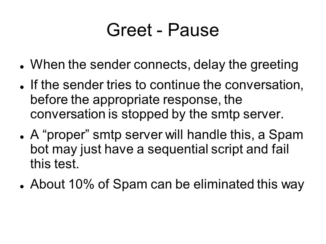 Spam reduction techniques using greylisting and spamassassin ppt greet pause when the sender connects delay the greeting if the sender tries to kristyandbryce Images