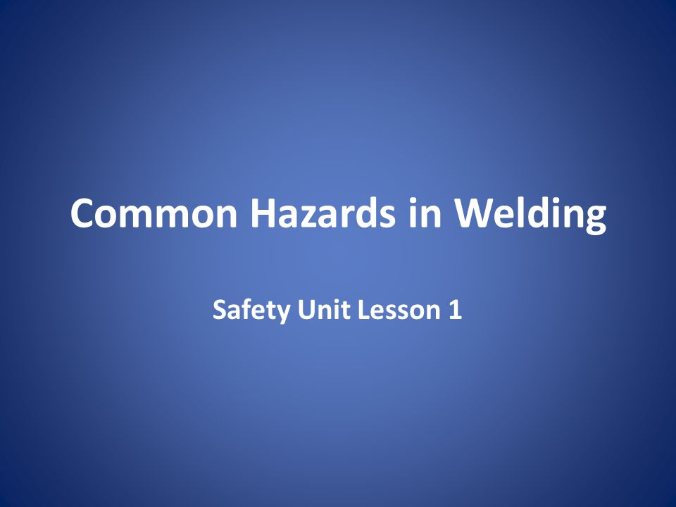 Common Hazards in Welding Safety Unit Lesson 1