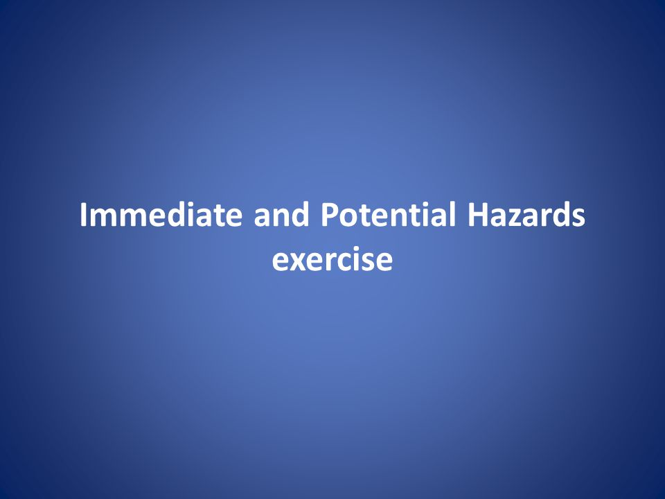 Immediate and Potential Hazards exercise