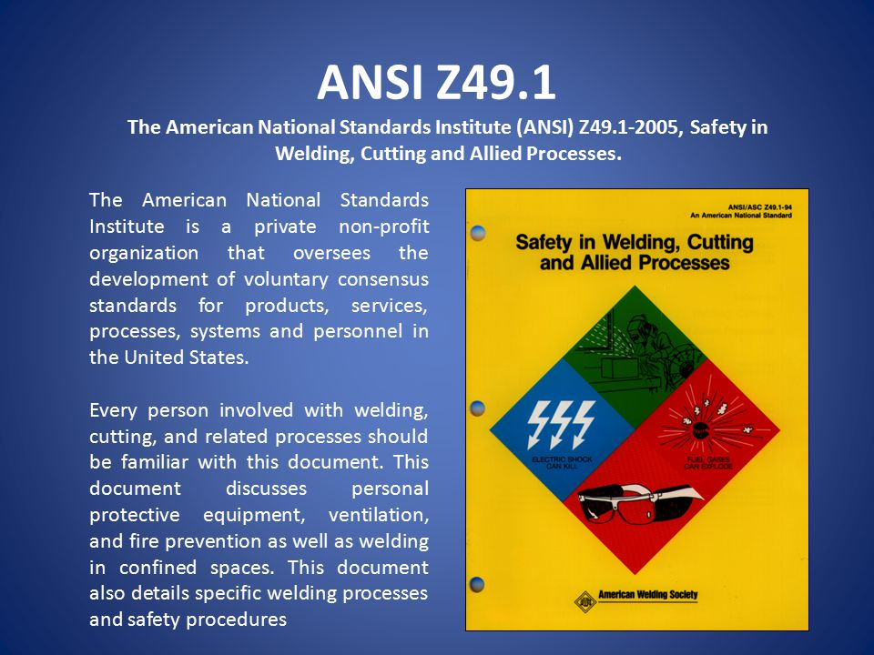 ANSI Z49.1 The American National Standards Institute (ANSI) Z , Safety in Welding, Cutting and Allied Processes.