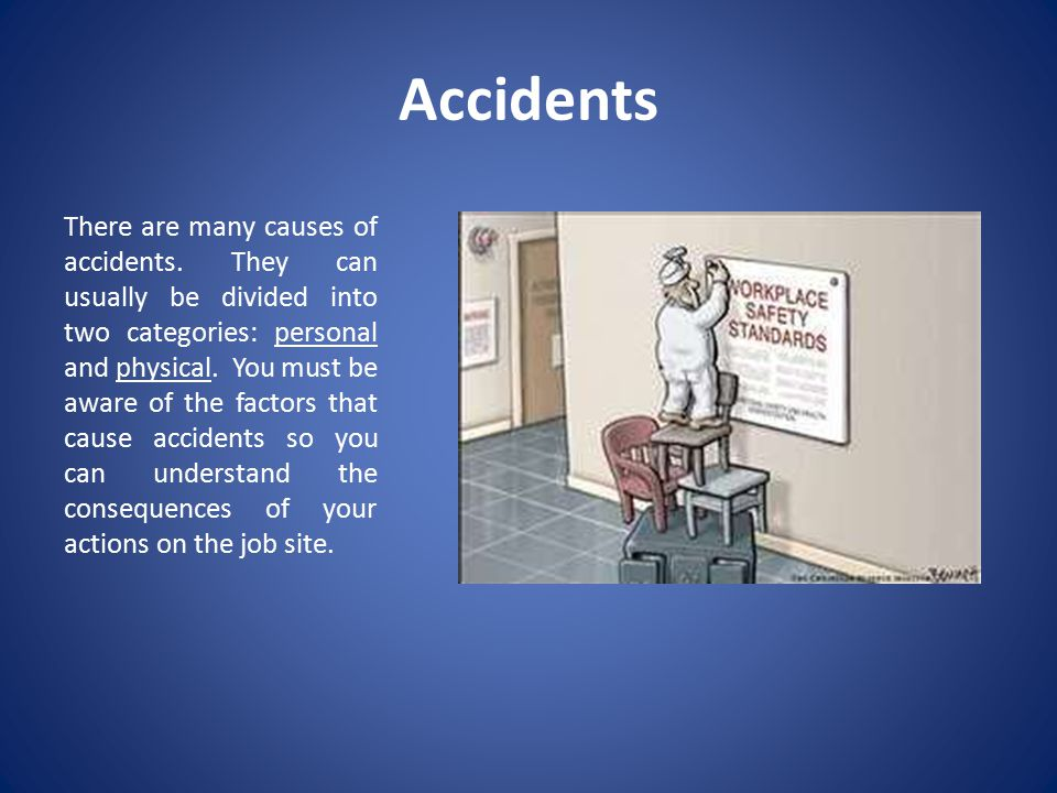 Accidents There are many causes of accidents.