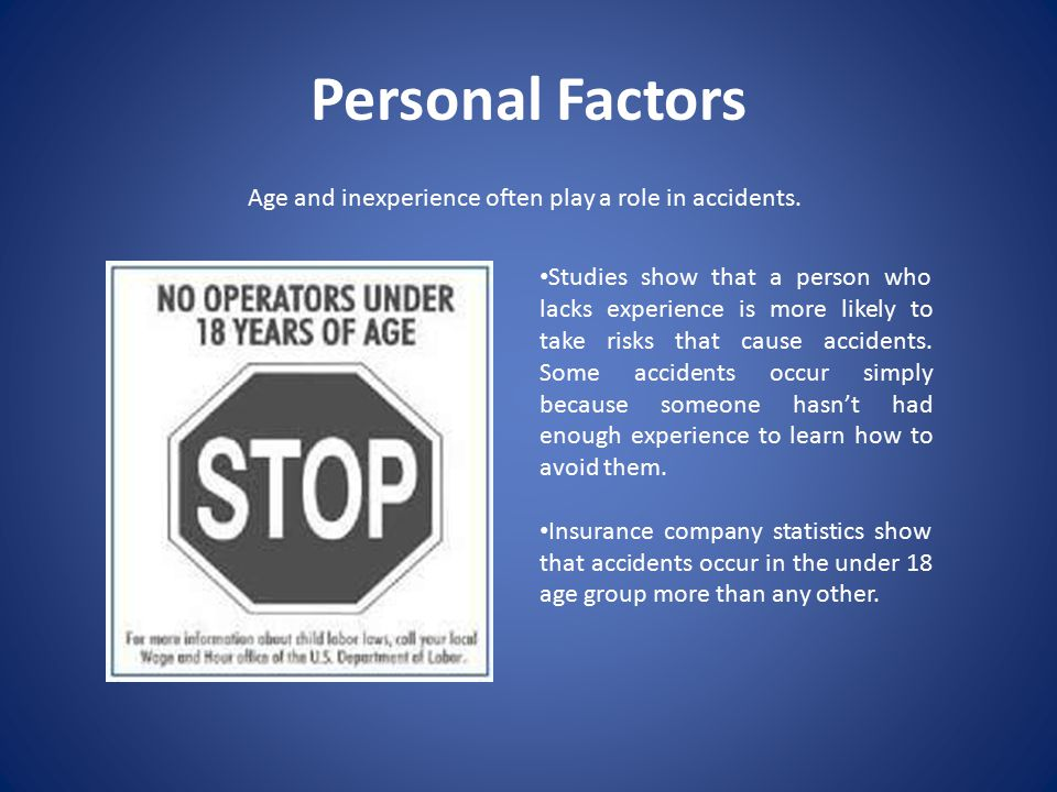 Personal Factors Age and inexperience often play a role in accidents.