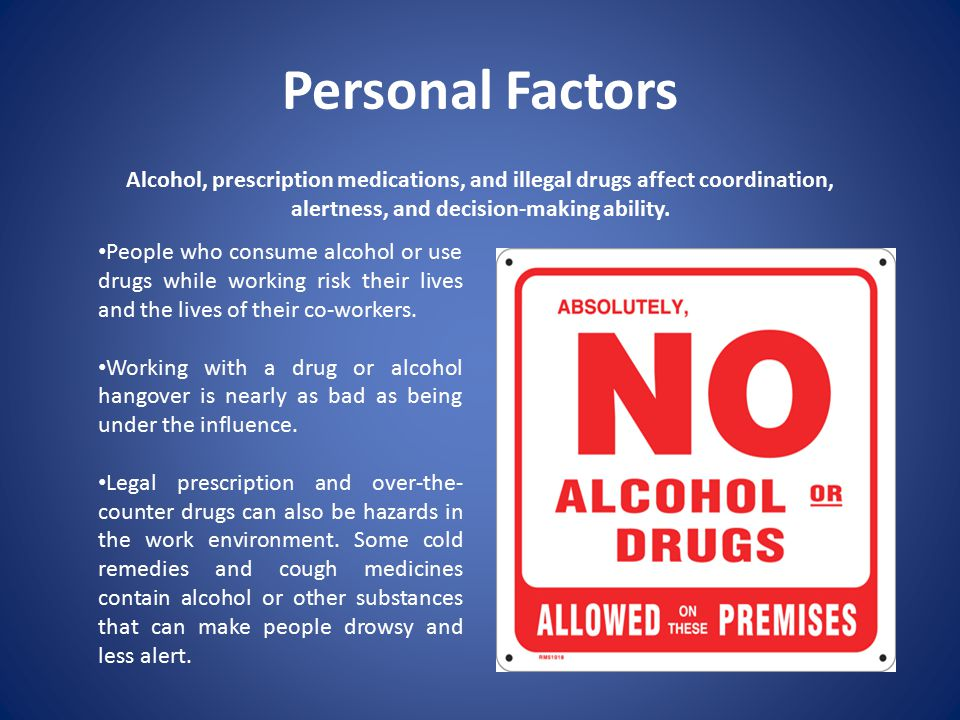 Personal Factors Alcohol, prescription medications, and illegal drugs affect coordination, alertness, and decision-making ability.