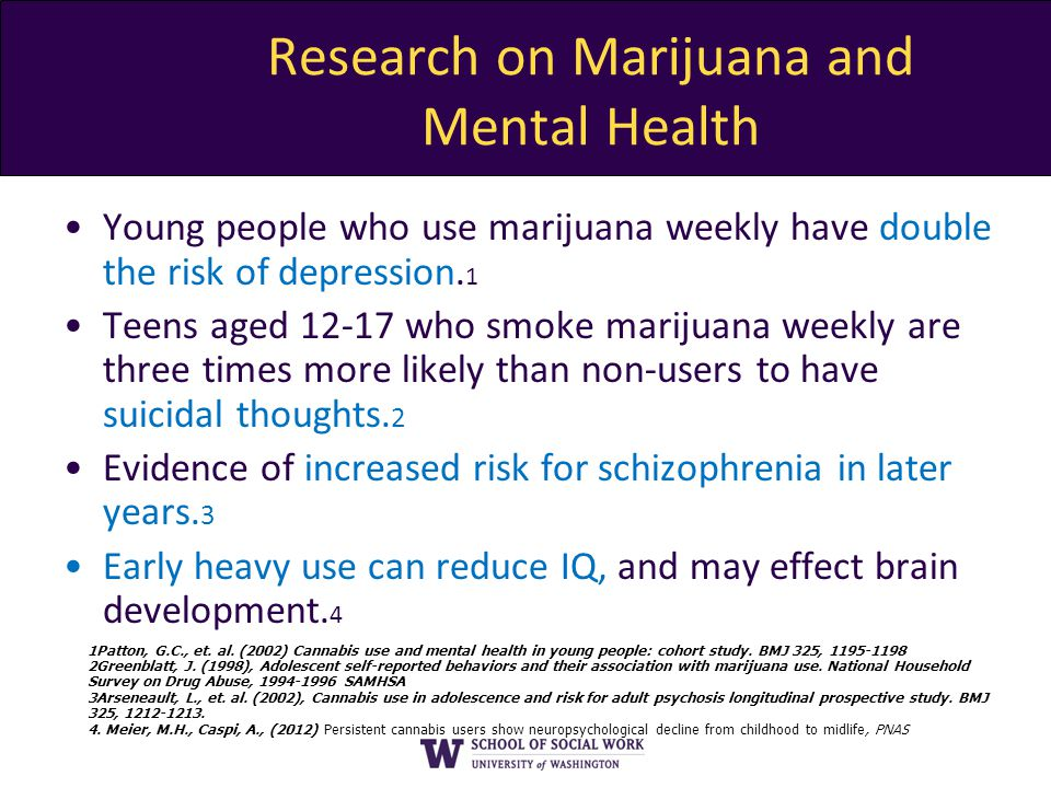Research on Marijuana and Mental Health Young people who use marijuana weekly have double the risk of depression.
