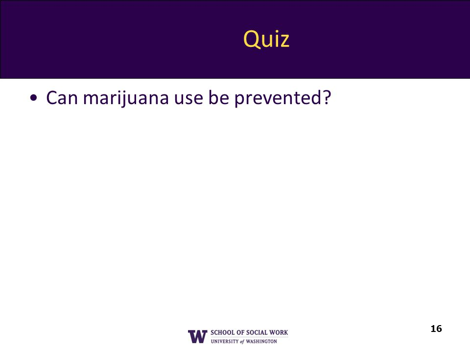 Quiz Can marijuana use be prevented 16