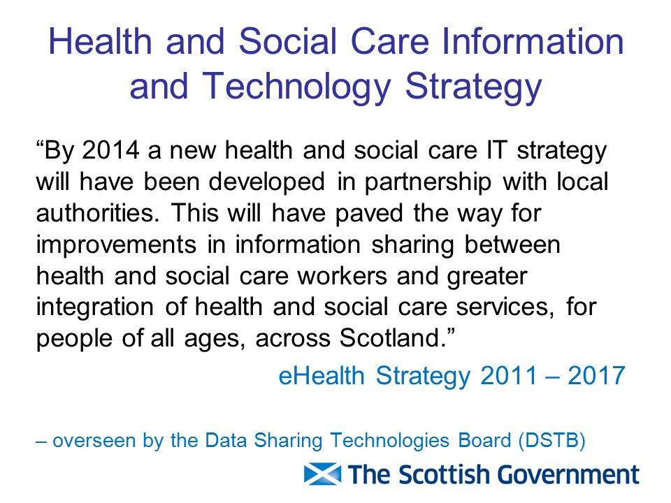 Health and Social Care Information and Technology Strategy By 2014 a new health and social care IT strategy will have been developed in partnership with local authorities.