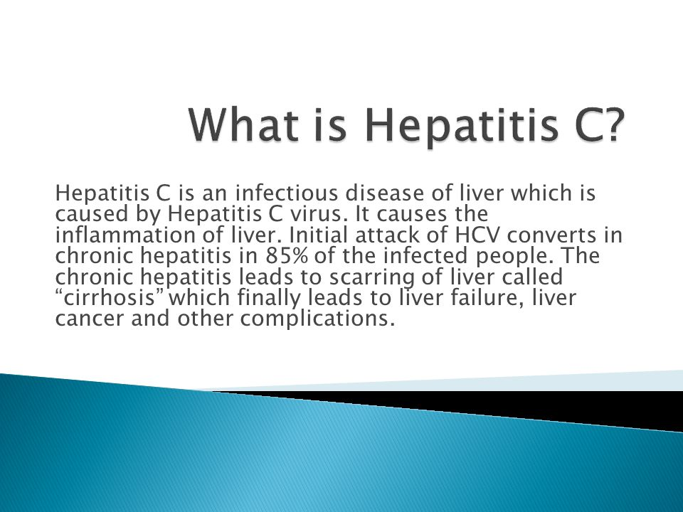 Hepatitis C is an infectious disease of liver which is caused by Hepatitis C virus.