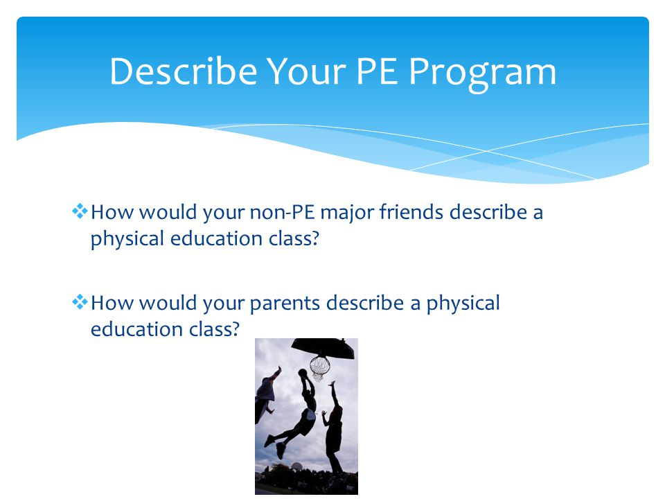  How would your non-PE major friends describe a physical education class.