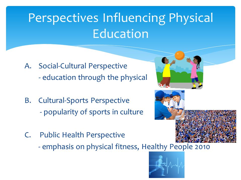 A. Social-Cultural Perspective - education through the physical B.