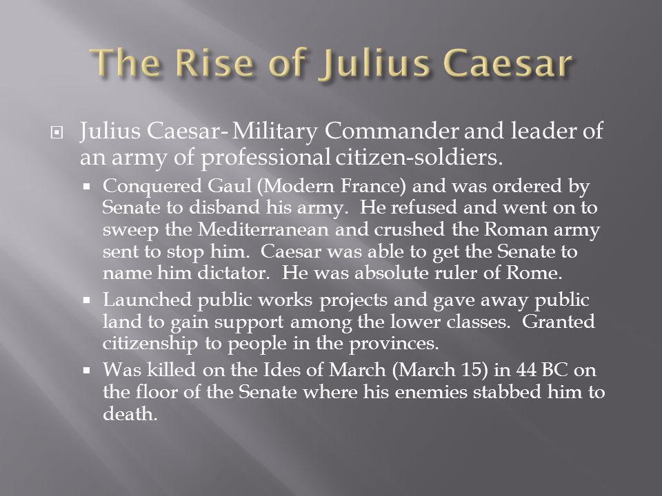  Julius Caesar- Military Commander and leader of an army of professional citizen-soldiers.