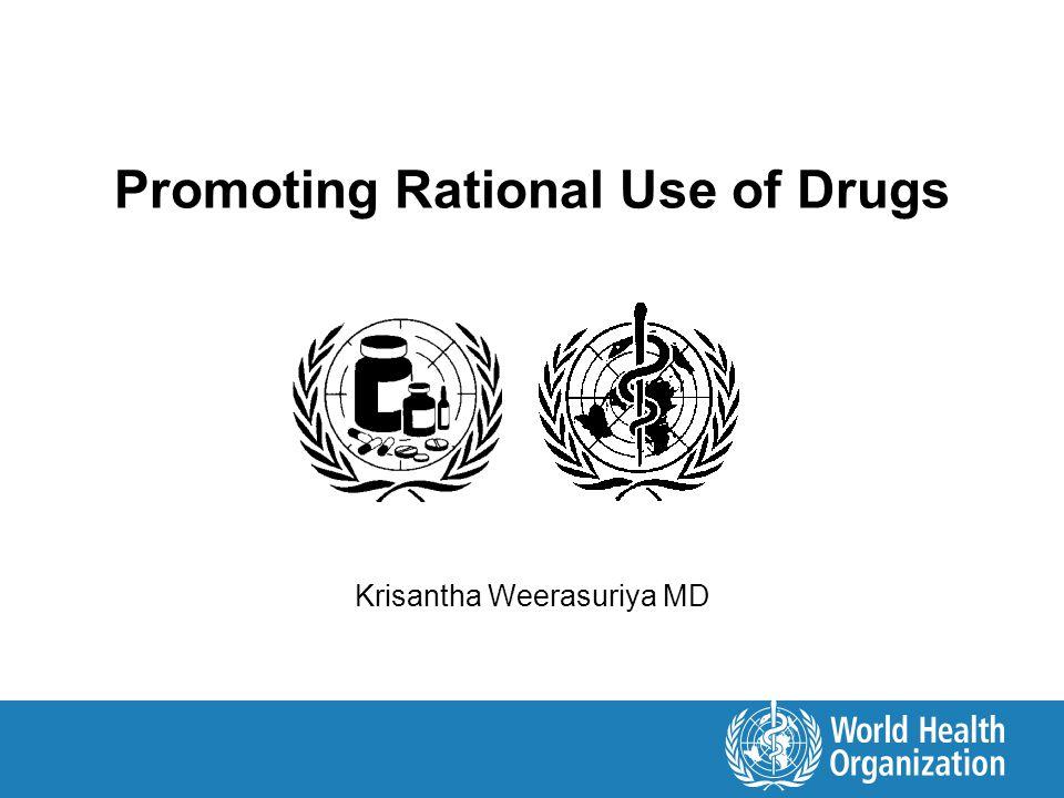 Promoting Rational Use of Drugs Krisantha Weerasuriya MD