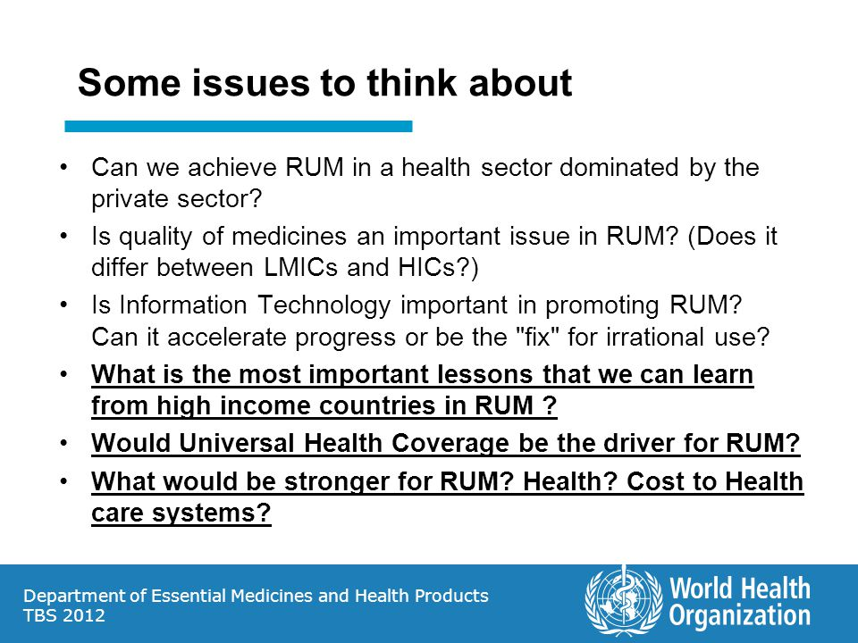Department of Essential Medicines and Health Products TBS 2012 Some issues to think about Can we achieve RUM in a health sector dominated by the private sector.