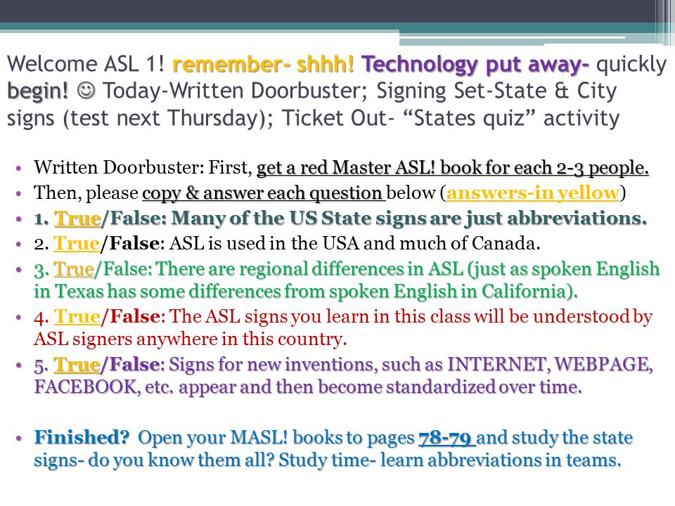 remember- shhh. Technology put away- begin. Welcome ASL 1.