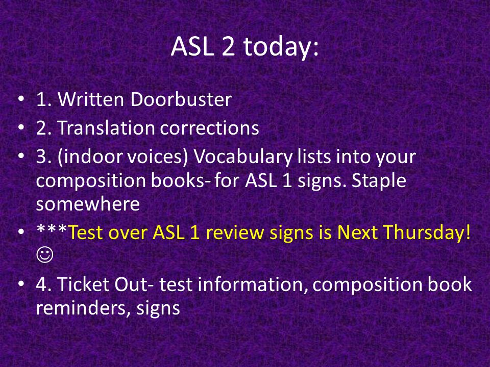 ASL 2 today: 1. Written Doorbuster 2. Translation corrections 3.