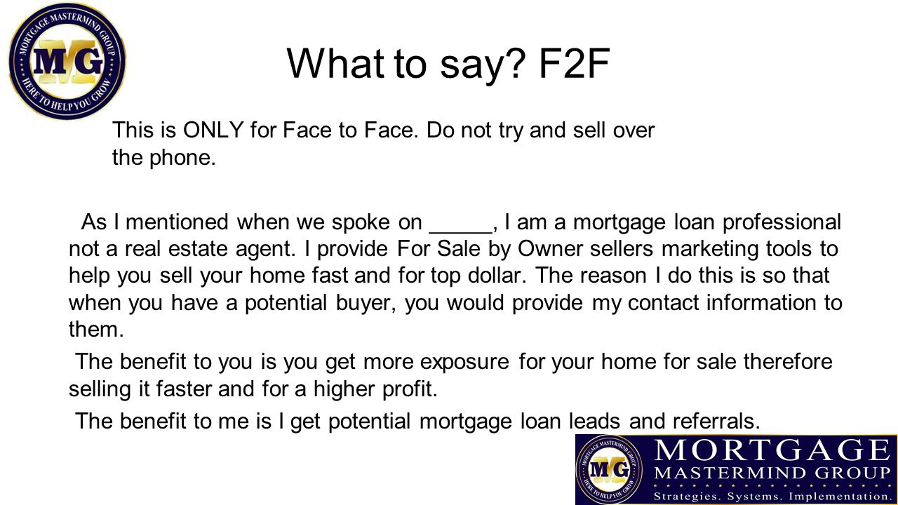 What to say. F2F This is ONLY for Face to Face. Do not try and sell over the phone.