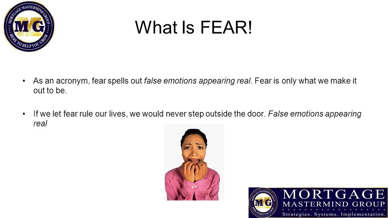 What Is FEAR. As an acronym, fear spells out false emotions appearing real.