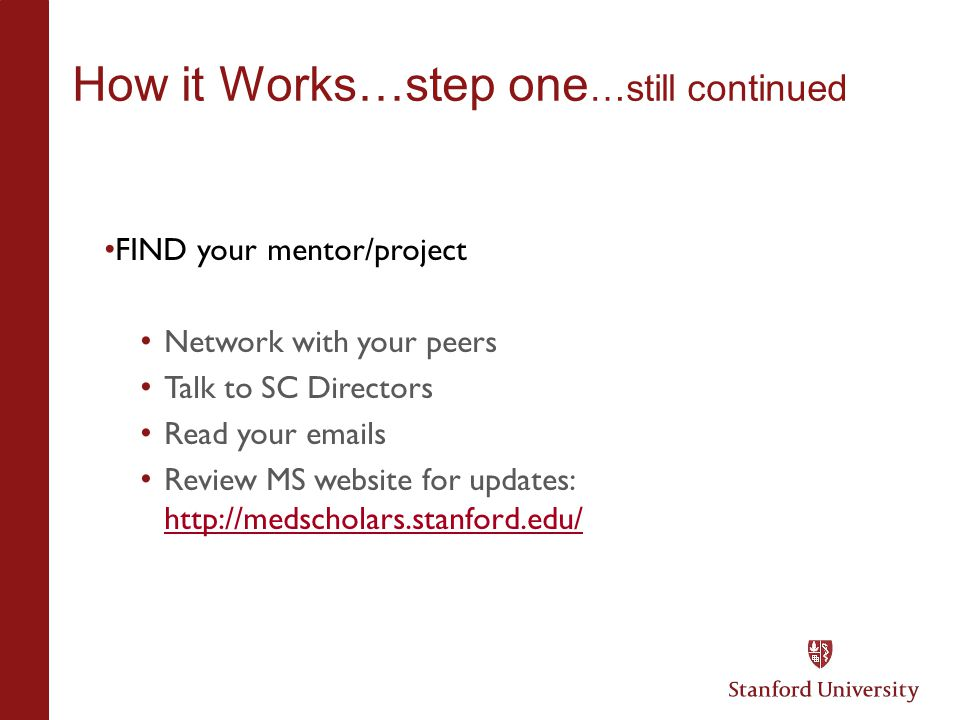 How it Works…step one …still continued FIND your mentor/project Network with your peers Talk to SC Directors Read your  s Review MS website for updates: