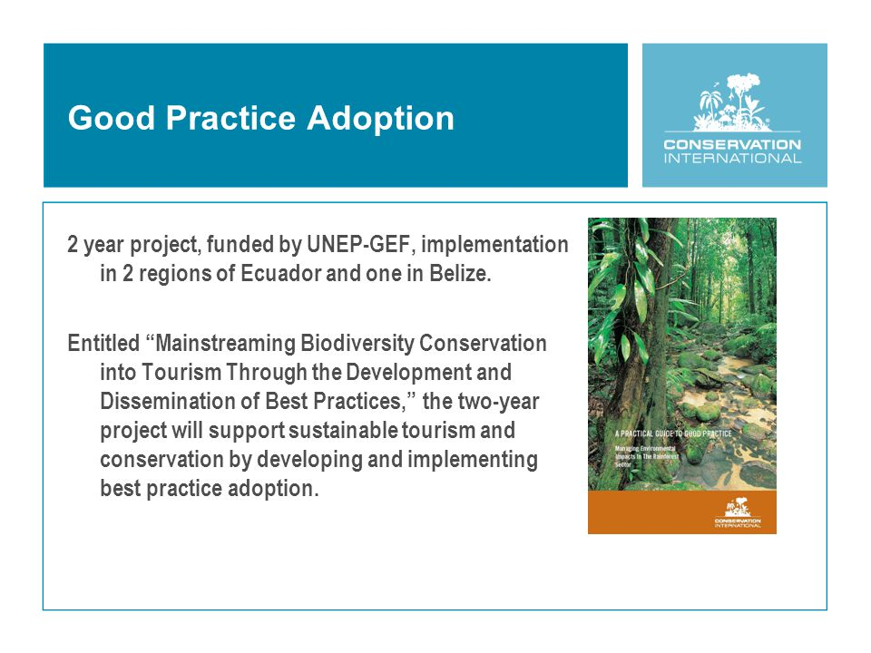 Good Practice Adoption 2 year project, funded by UNEP-GEF, implementation in 2 regions of Ecuador and one in Belize.