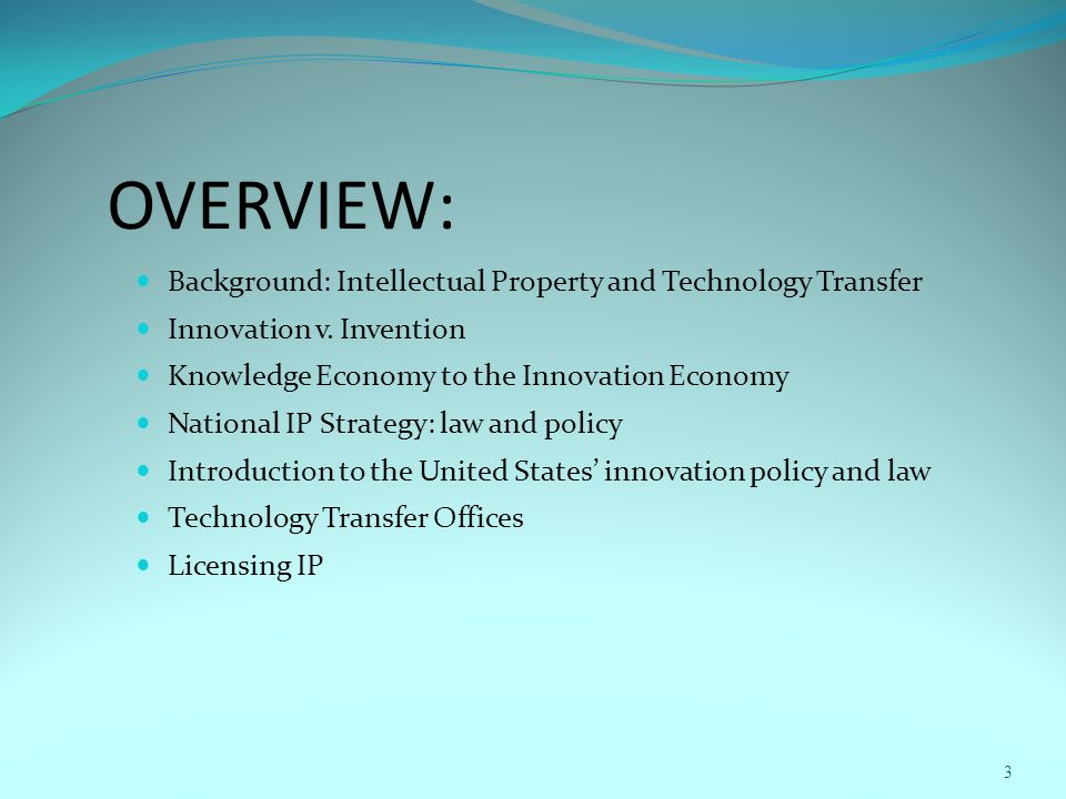 OVERVIEW: Background: Intellectual Property and Technology Transfer Innovation v.
