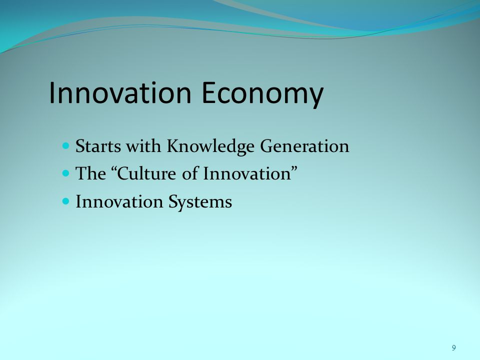 Innovation Economy Starts with Knowledge Generation The Culture of Innovation Innovation Systems 9