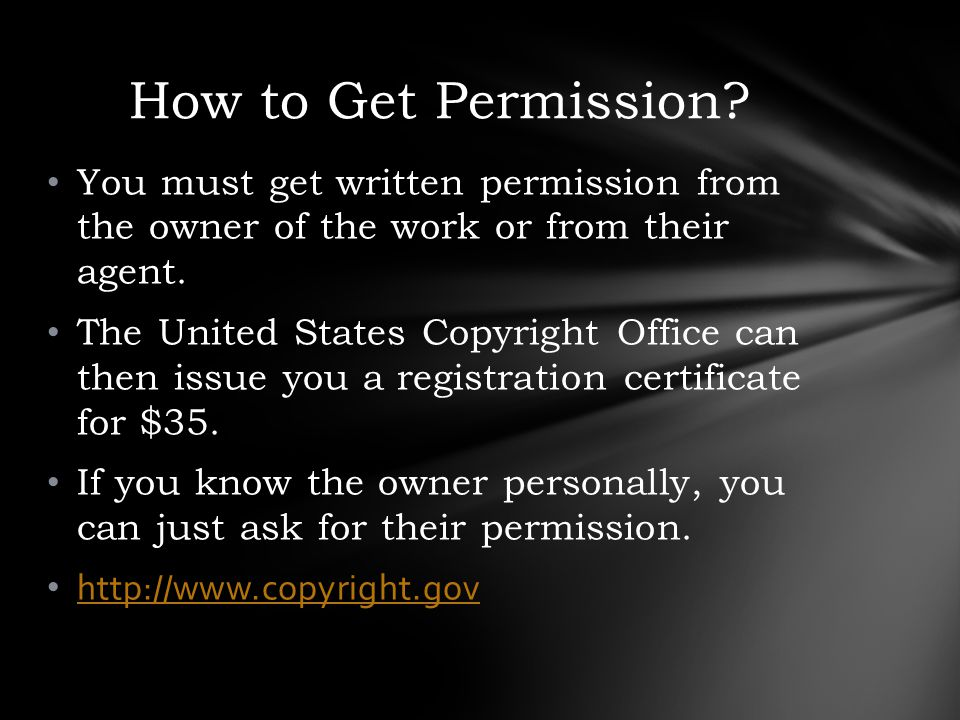 You must get written permission from the owner of the work or from their agent.
