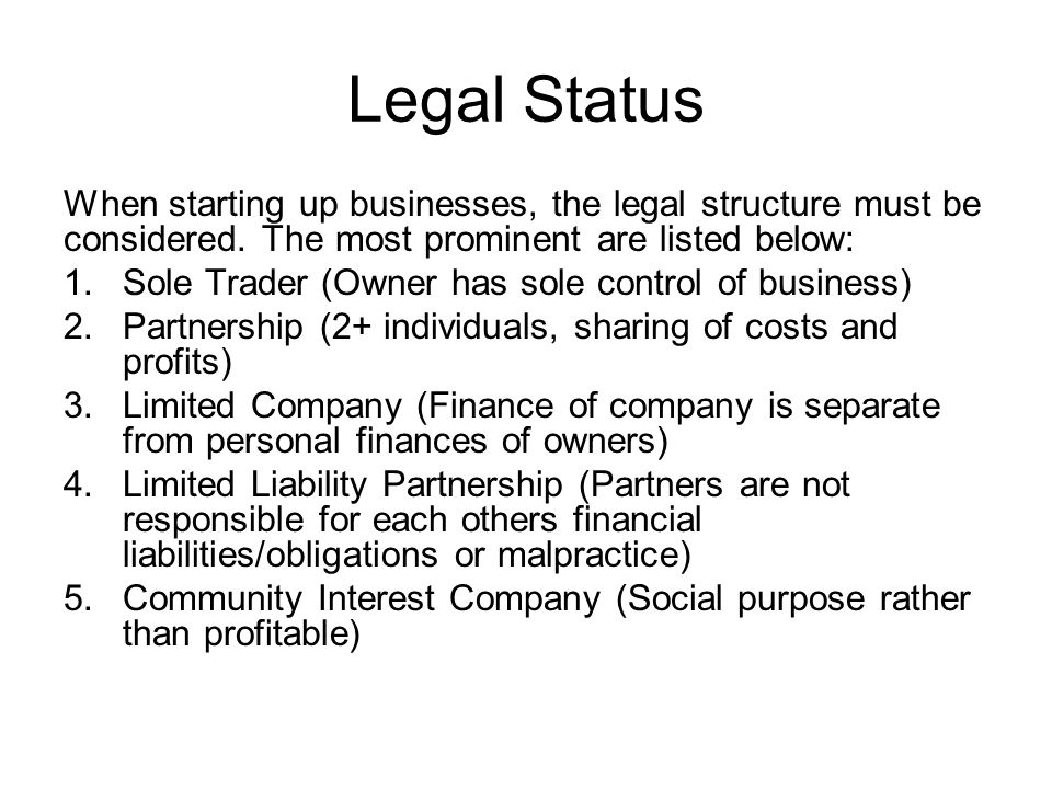 Legal Status When starting up businesses, the legal structure must be considered.