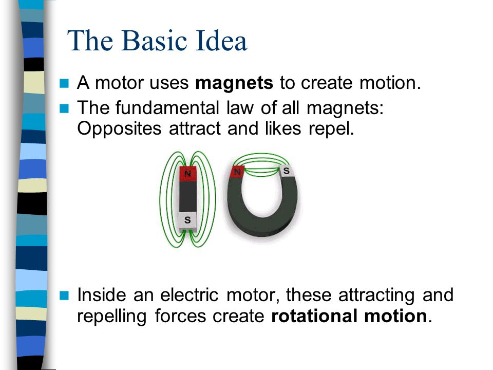 The Basic Idea A motor uses magnets to create motion.