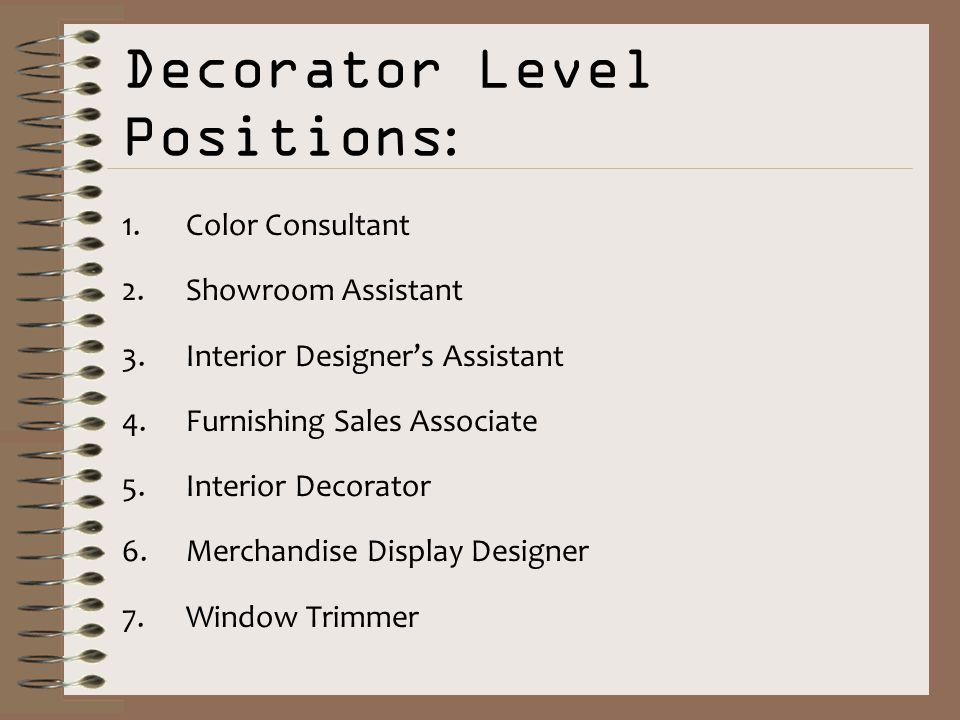 8 Decorator Level Positions 1Color Consultant 2Showroom Assistant 3Interior Designers 4Furnishing Sales Associate 5Interior 6