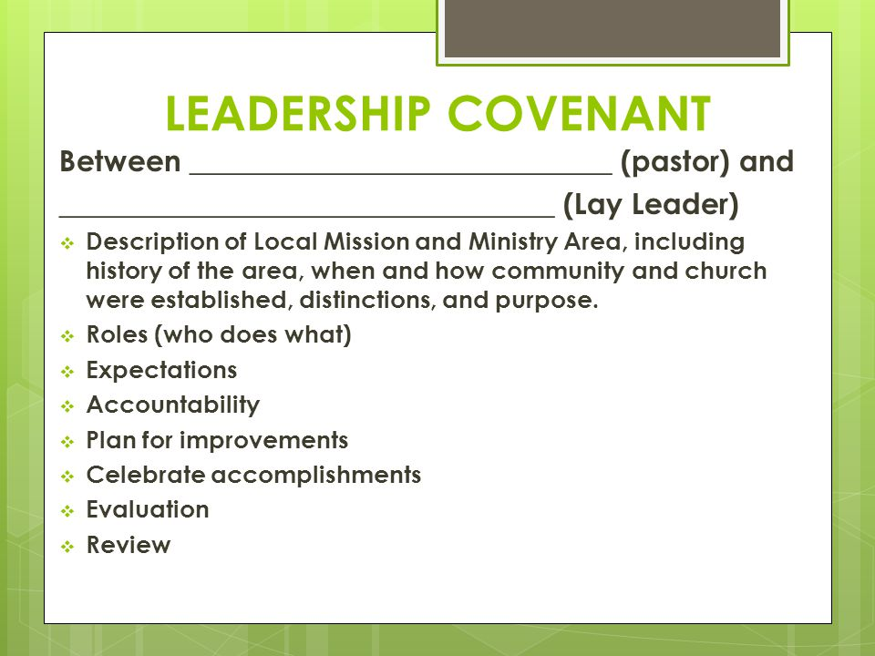 LEADERSHIP COVENANT Between _____________________________ (pastor) and __________________________________ (Lay Leader)  Description of Local Mission and Ministry Area, including history of the area, when and how community and church were established, distinctions, and purpose.
