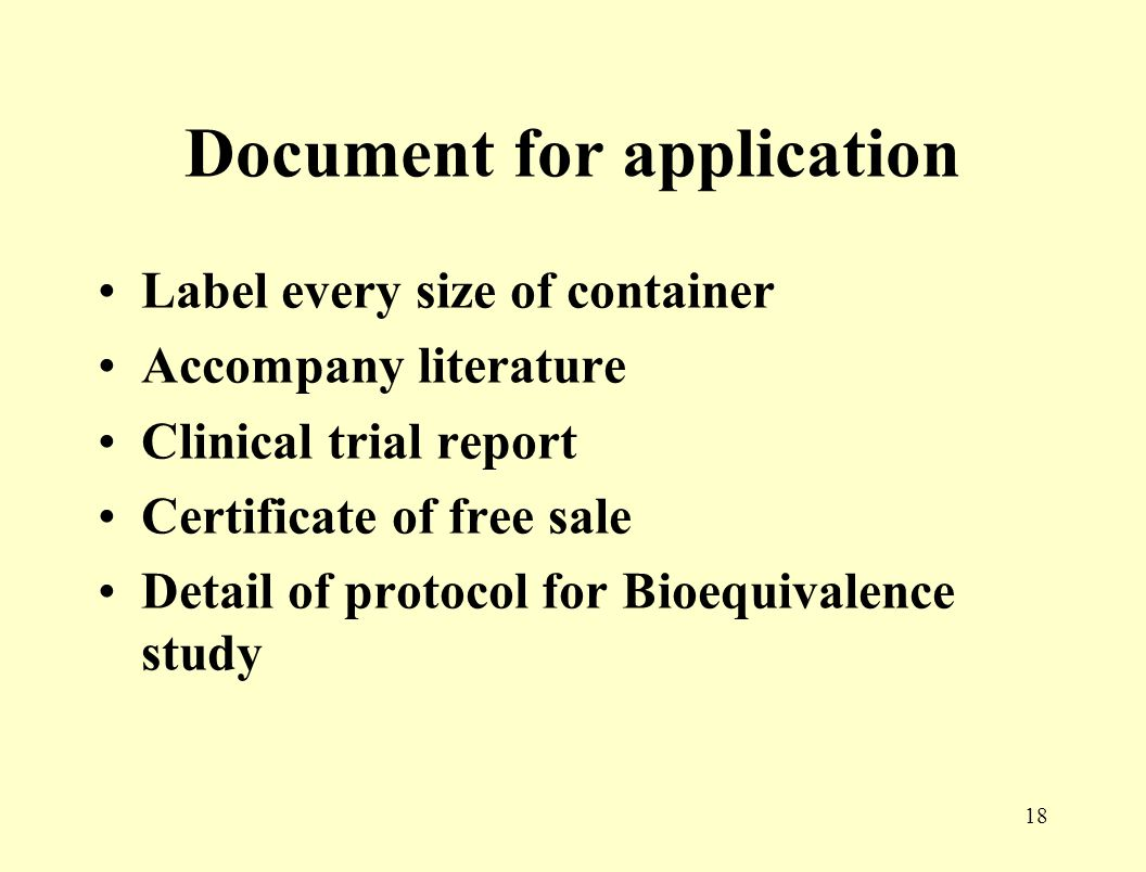 17 Drug registration procedure Step 1 : Asking permission for Bioequivalence study