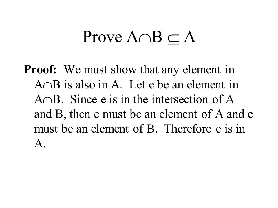 Prove A  B  A Proof: We must show that any element in A  B is also in A.