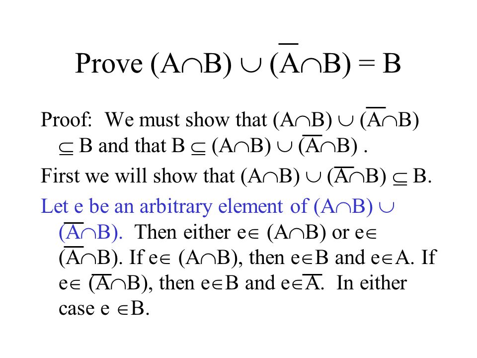 Prove (A  B)  (A  B) = B Proof: We must show that (A  B)  (A  B)  B and that B  (A  B)  (A  B).