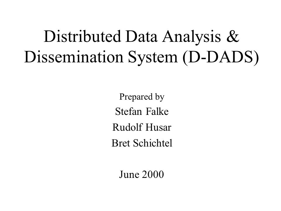 Distributed Data Analysis & Dissemination System (D-DADS) Prepared by Stefan Falke Rudolf Husar Bret Schichtel June 2000