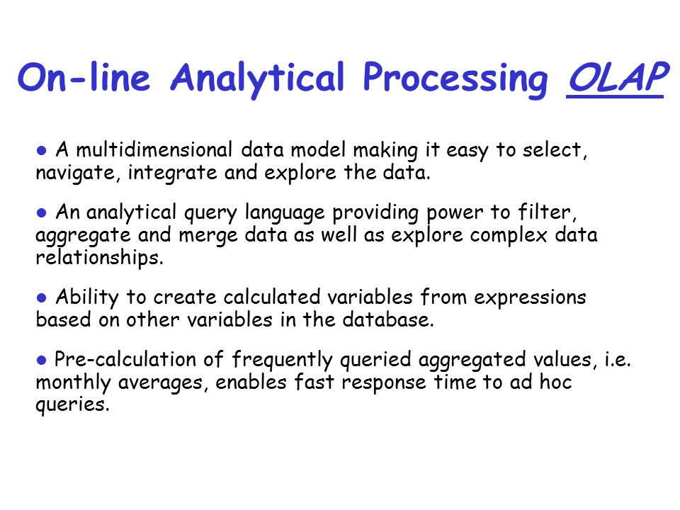 On-line Analytical Processing OLAP A multidimensional data model making it easy to select, navigate, integrate and explore the data.