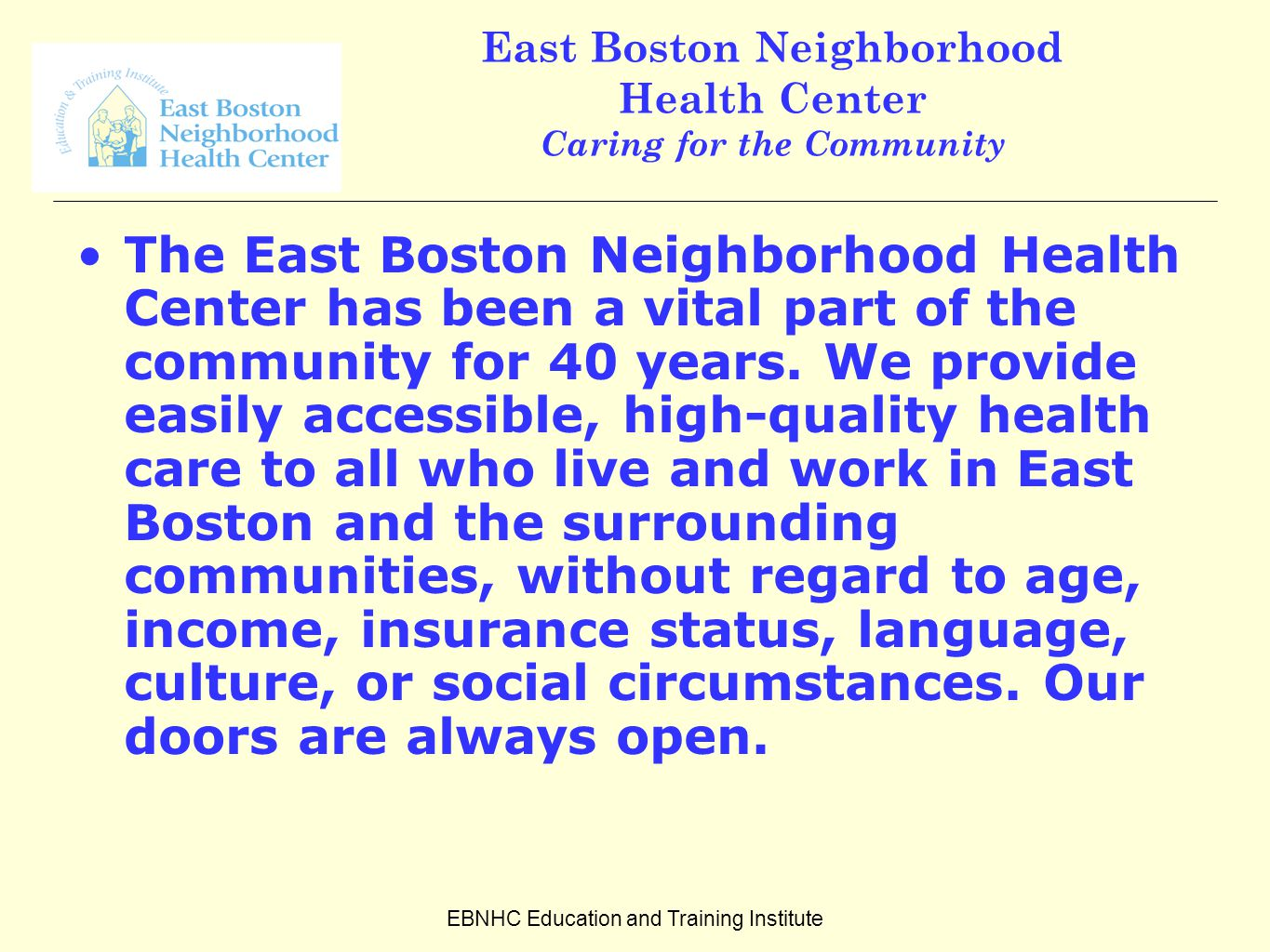 EBNHC Education and Training Institute East Boston Neighborhood Health Center Caring for the Community The East Boston Neighborhood Health Center has been a vital part of the community for 40 years.
