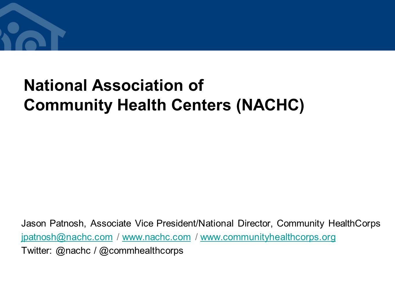 National Association of Community Health Centers (NACHC) Jason Patnosh, Associate Vice President/National Director, Community HealthCorps /   /