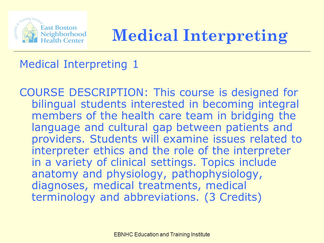 EBNHC Education and Training Institute Medical Interpreting Medical Interpreting 1 COURSE DESCRIPTION: This course is designed for bilingual students interested in becoming integral members of the health care team in bridging the language and cultural gap between patients and providers.