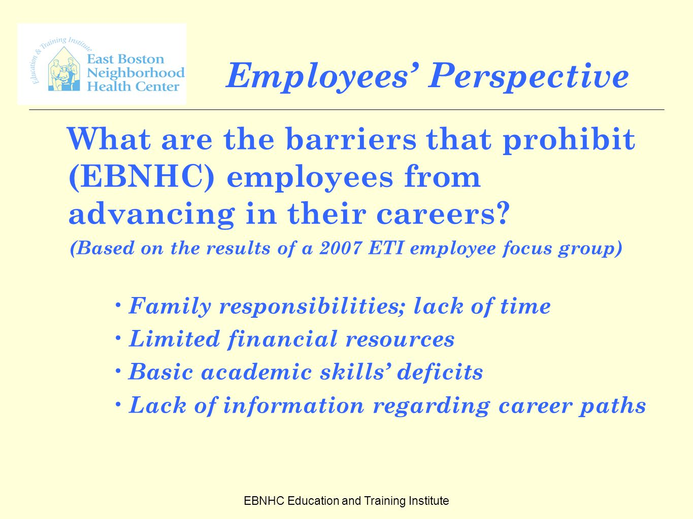 EBNHC Education and Training Institute Employees' Perspective What are the barriers that prohibit (EBNHC) employees from advancing in their careers.