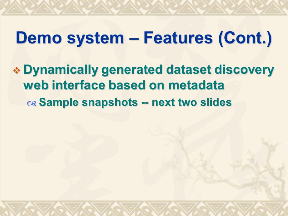 Demo system – Features (Cont.)  Dynamically generated dataset discovery web interface based on metadata  Sample snapshots -- next two slides