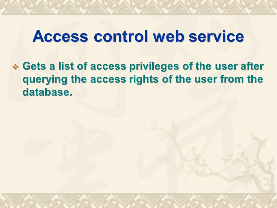 Access control web service  Gets a list of access privileges of the user after querying the access rights of the user from the database.