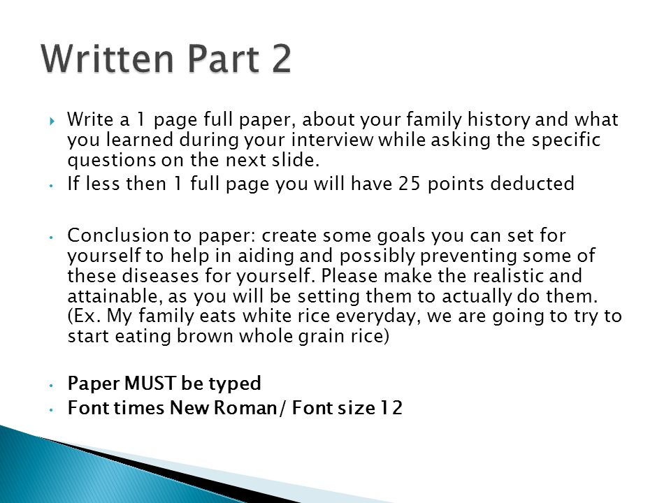  Write a 1 page full paper, about your family history and what you learned during your interview while asking the specific questions on the next slide.