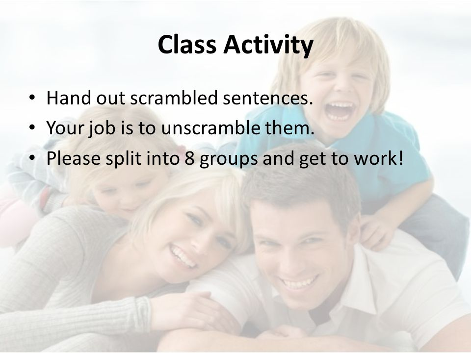 Class Activity Hand out scrambled sentences. Your job is to unscramble them.