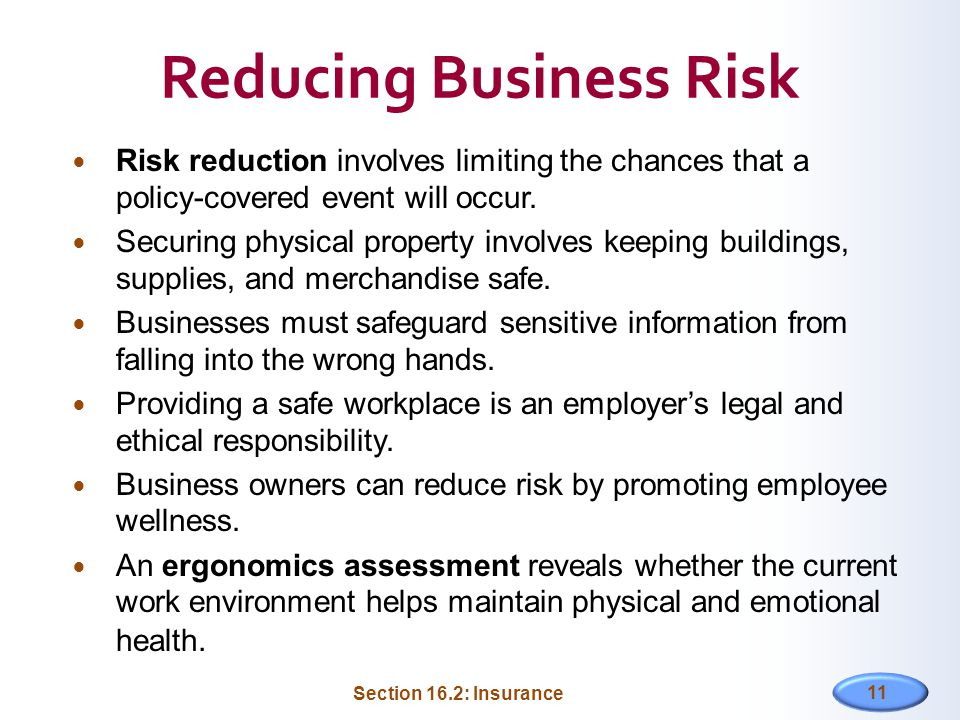 Reducing Business Risk Risk reduction involves limiting the chances that a policy-covered event will occur.